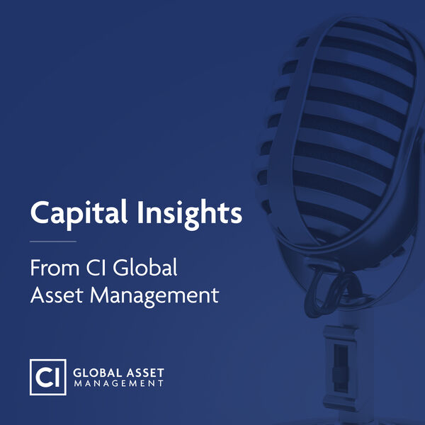 Capital Insights - From CI Global Asset Management Podcast Artwork Image