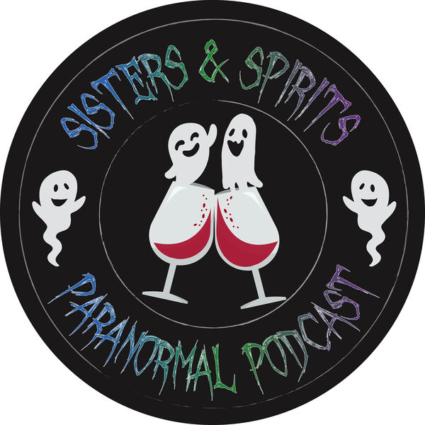 Sisters and Spirits Paranormal Podcast Podcast Artwork Image