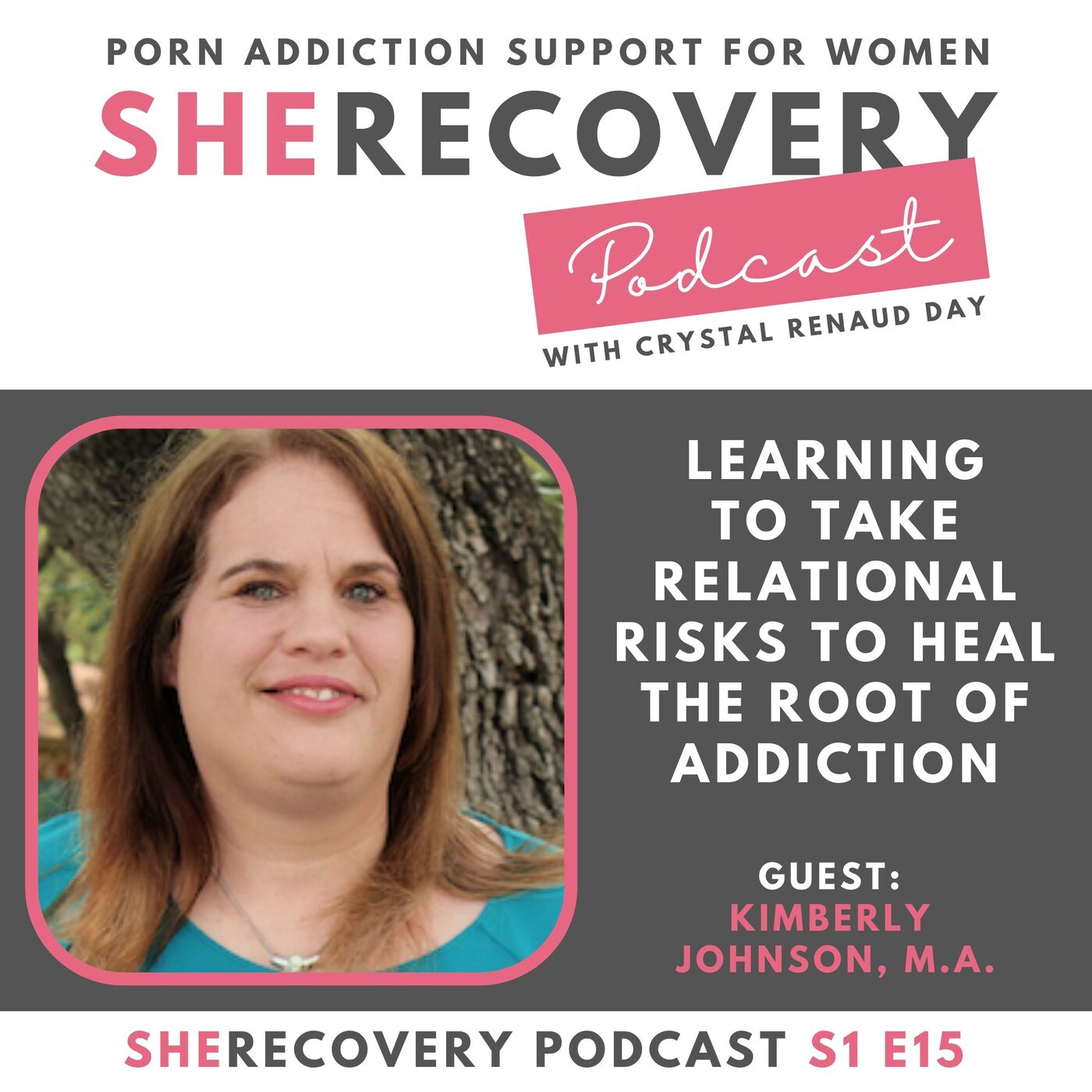 S1 E15: Kimberly Johnson - Learning to Take Relational Risks to Heal the Root of Addiction