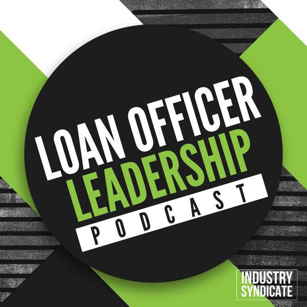 Loan Officer Leadership Podcast Podcast Artwork Image