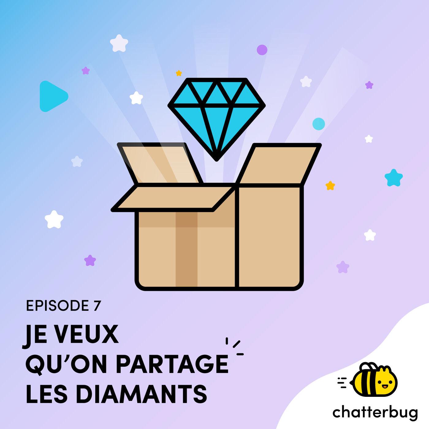 Episode 7 - Je veux qu'on partage les diamants !