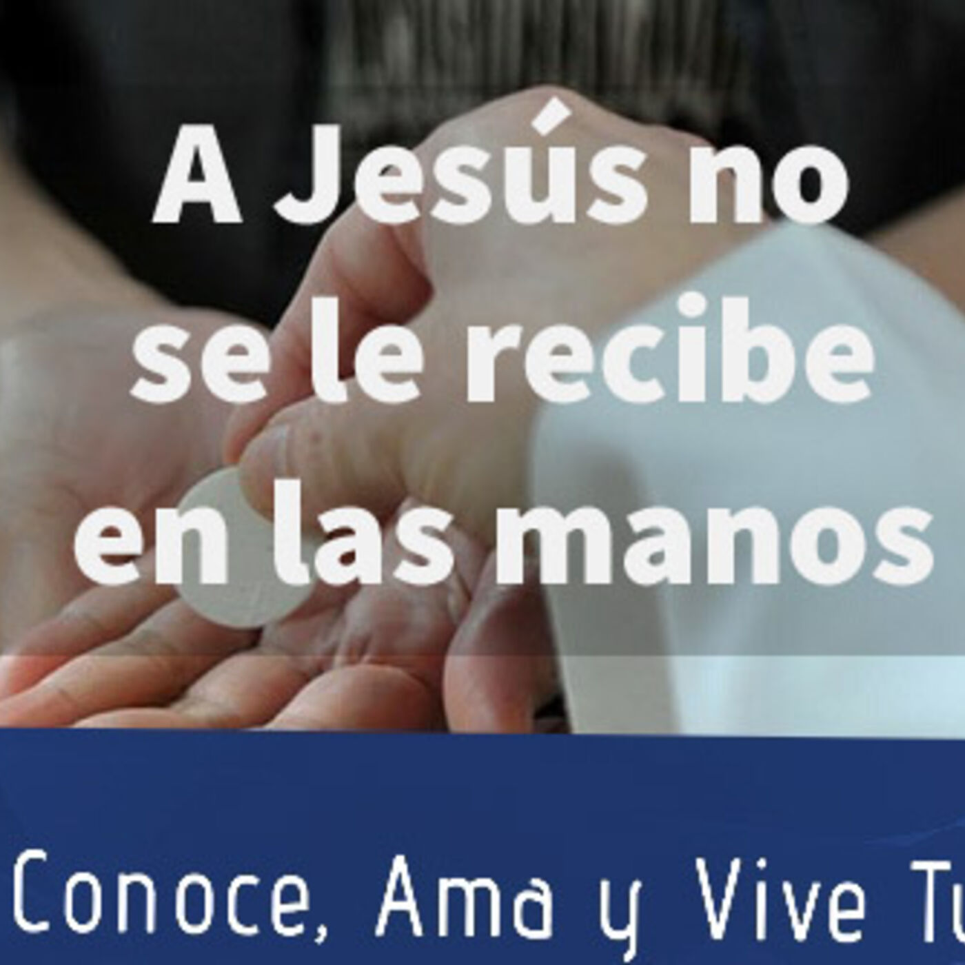 Episodio 109: 🛐 A Jesús no se le recibe en la mano  🚫🖐