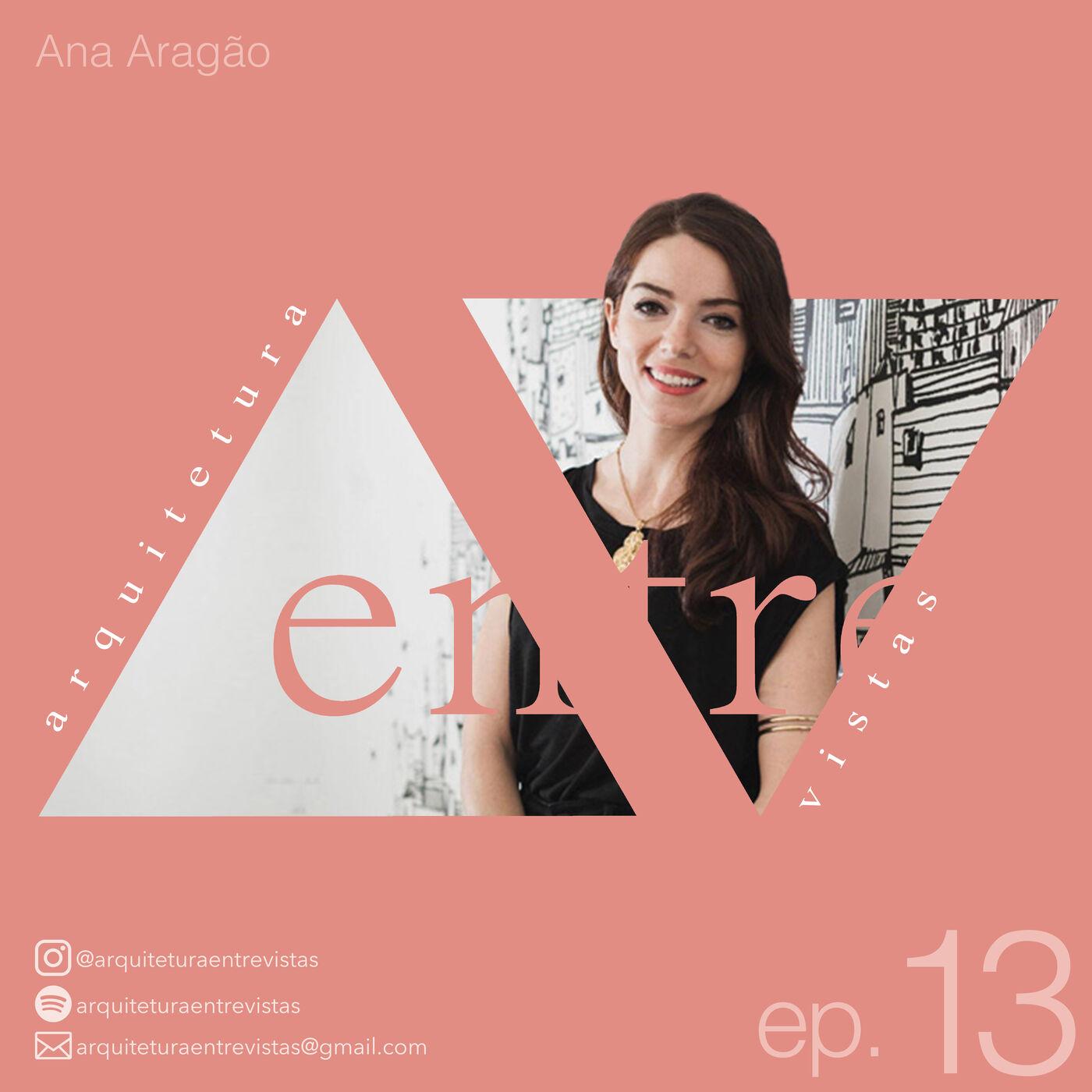 EP.13 Ana Aragão, Arquitetura Entre Vistas
