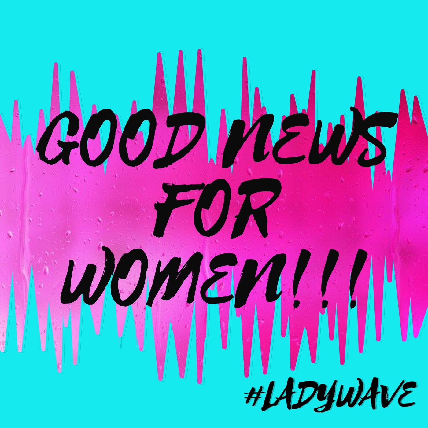 Good News for Women!