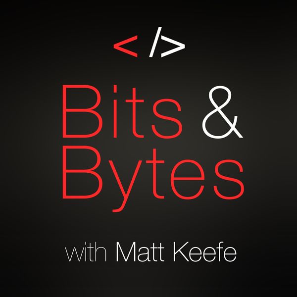 Bits & Bytes with Matt Keefe Podcast Artwork Image