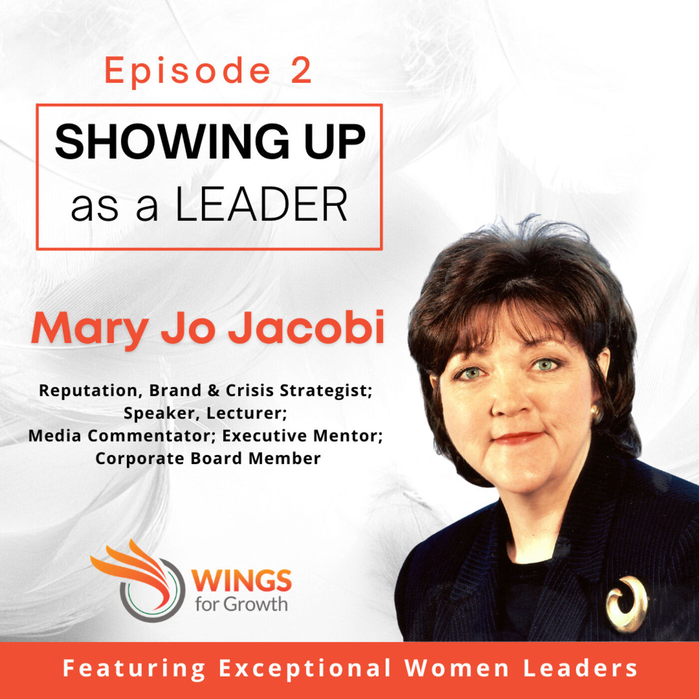 Ep.2 Mary Jo Jacobi, Reputation, brand & crisis strategist; speaker, lecturer; media commentator; executive mentor; corporate board member