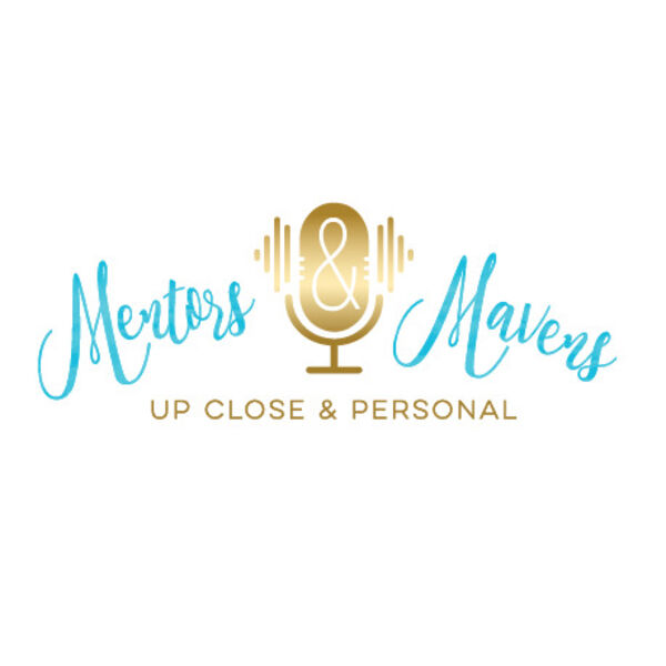 Mentors and Mavens: Up Close & Personal Podcast Artwork Image
