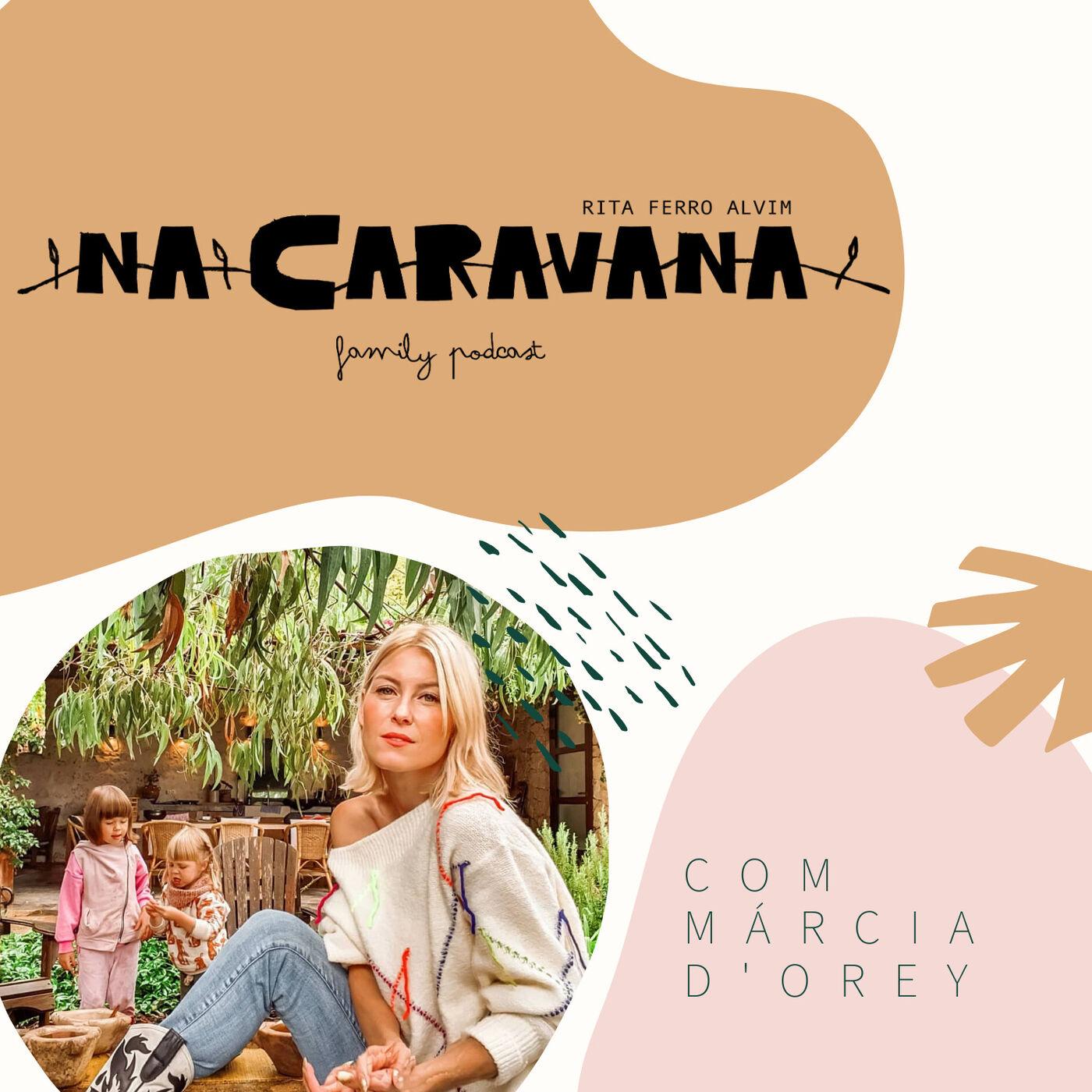 N'A Caravana com Márcia D'Orey #12 Viver só aos 11 anos, dores de corpo e de alma e a luz
