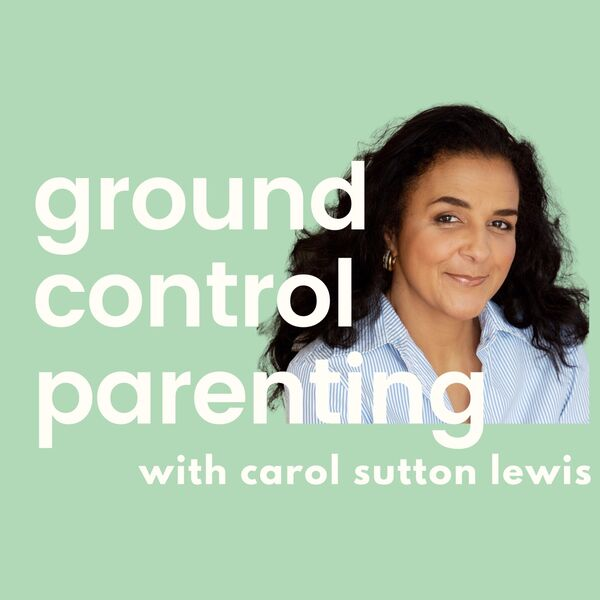 Ground Control Parenting with Carol Sutton Lewis Podcast Artwork Image