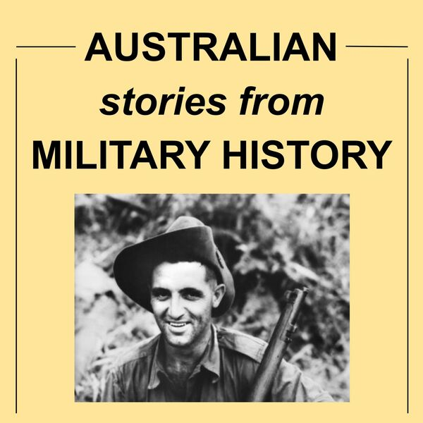 Australian stories from military history Podcast Artwork Image