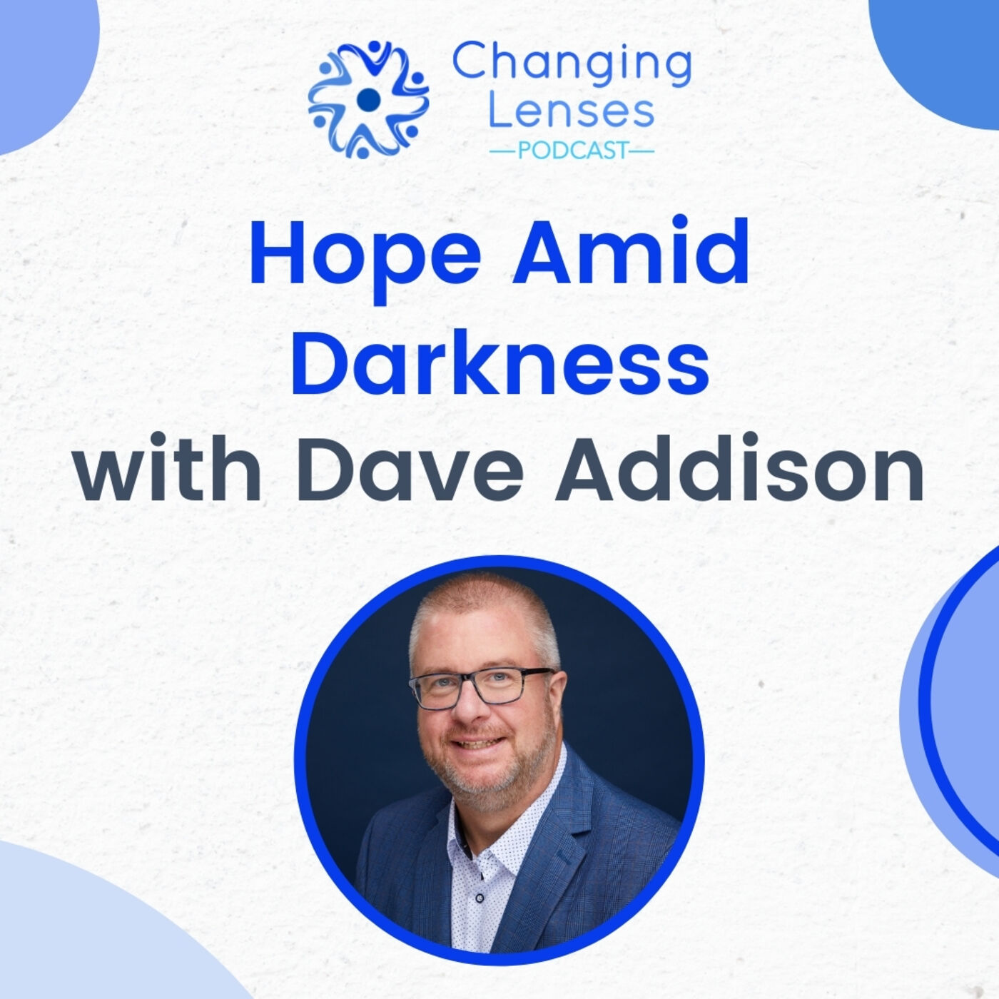 Ep04: Hope Amid Darkness, with Dave Addison