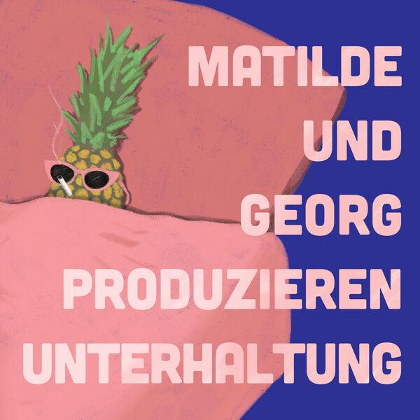 Matilde und Georg produzieren Unterhaltung Podcast Artwork Image