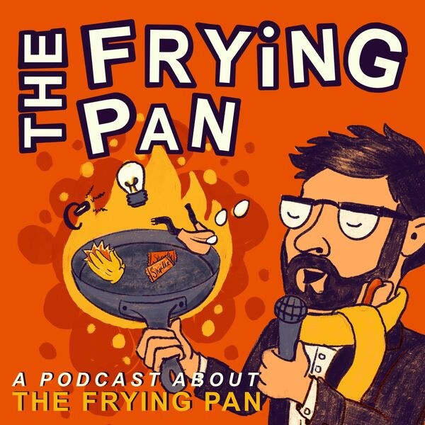The Frying Pan: A Podcast about The Frying Pan Podcast Artwork Image