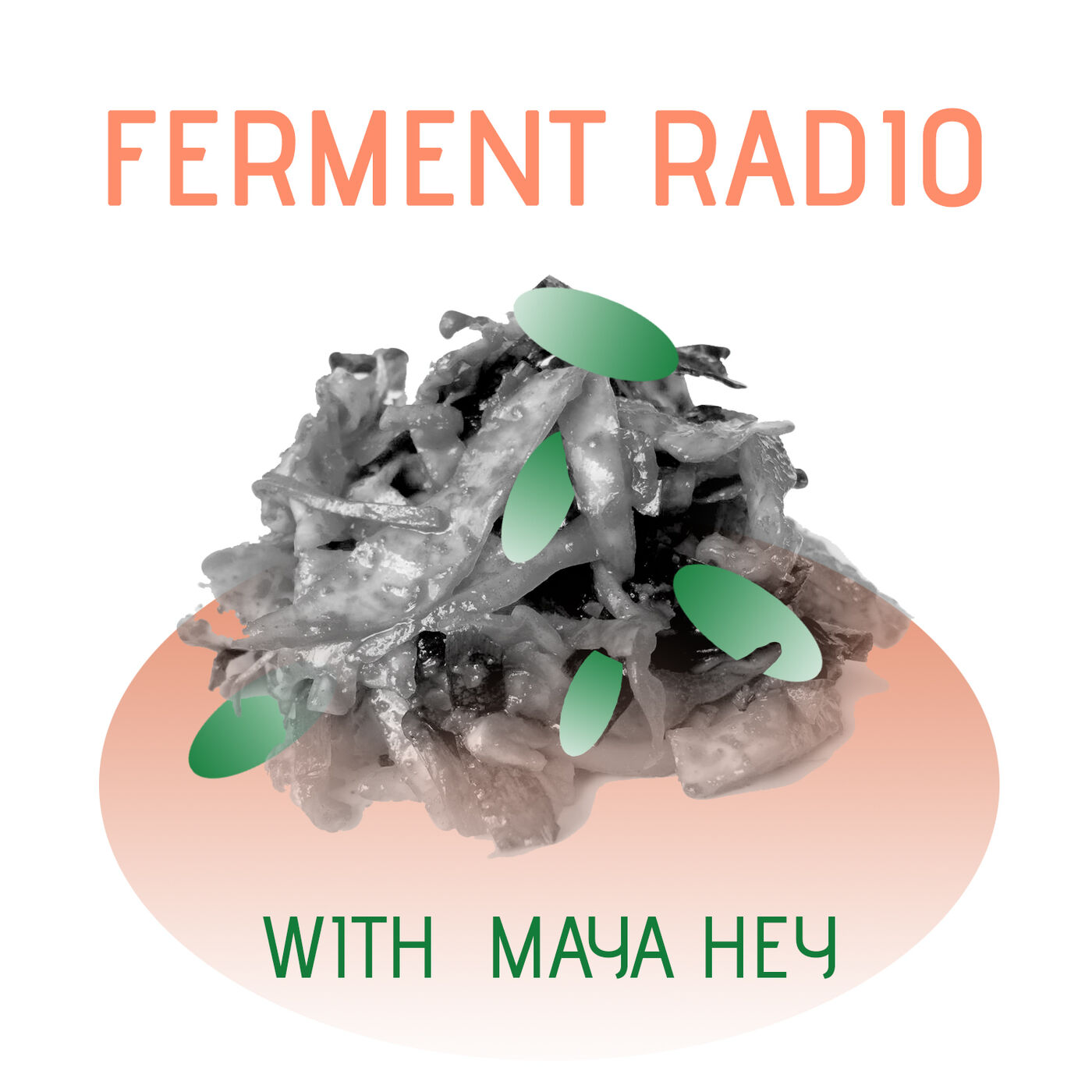 #7: Fermenting our way out of trouble (with Maya Hey)