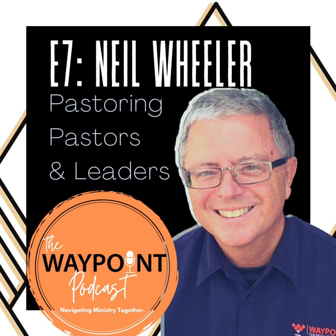 E7: Neil Wheeler | Pastoring Pastors & Leaders