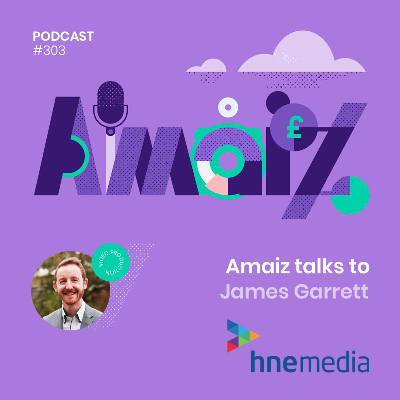 Business under Lockdown - Amaiz talks to James Garrett of HNE Media
