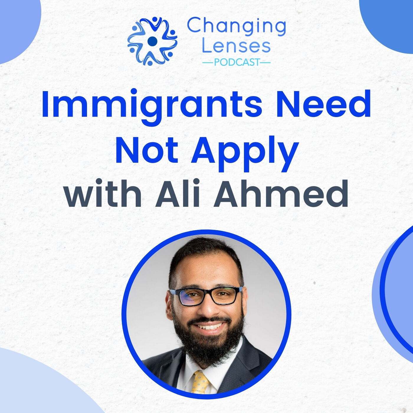 Ep11: Immigrants Need Not Apply, with Ali Ahmed