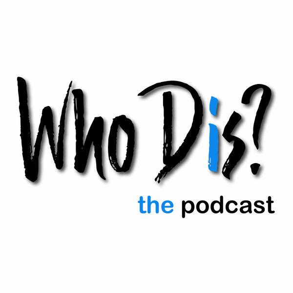 Who Dis? Podcast Artwork Image