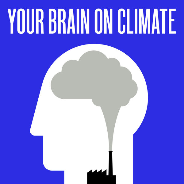 Your Brain On Climate Podcast Artwork Image