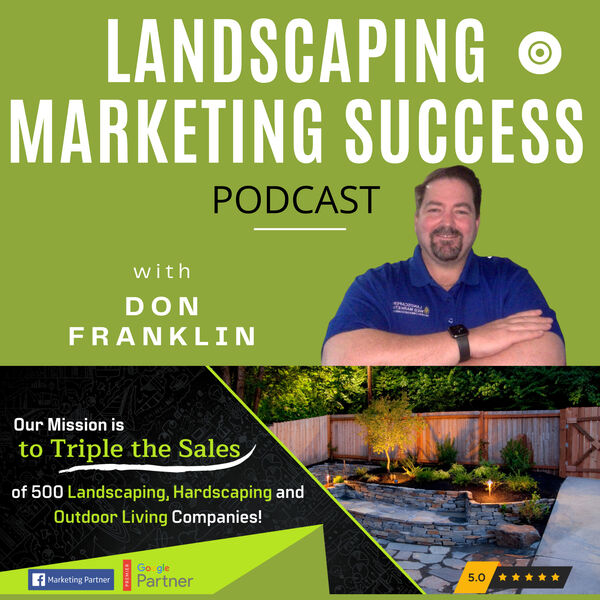Landscaping Marketing Success Podcast - Interviews, Tips & Strategies for Achieving Optimal Success In your Landscaping, Hardscaping or Outdoor Living Company Podcast Artwork Image