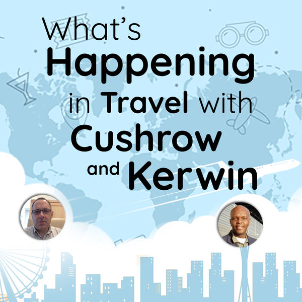 What's Happening In Travel With Cushrow And Kerwin Podcast Artwork Image