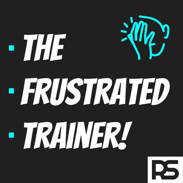 The Frustrated Trainer Podcast Artwork Image