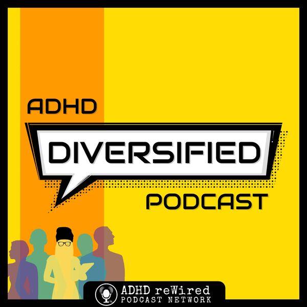 ADHD Diversified Podcast Artwork Image