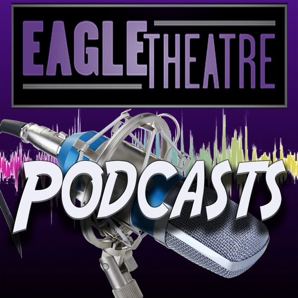 Eagle Theatre Podcast Podcast Artwork Image
