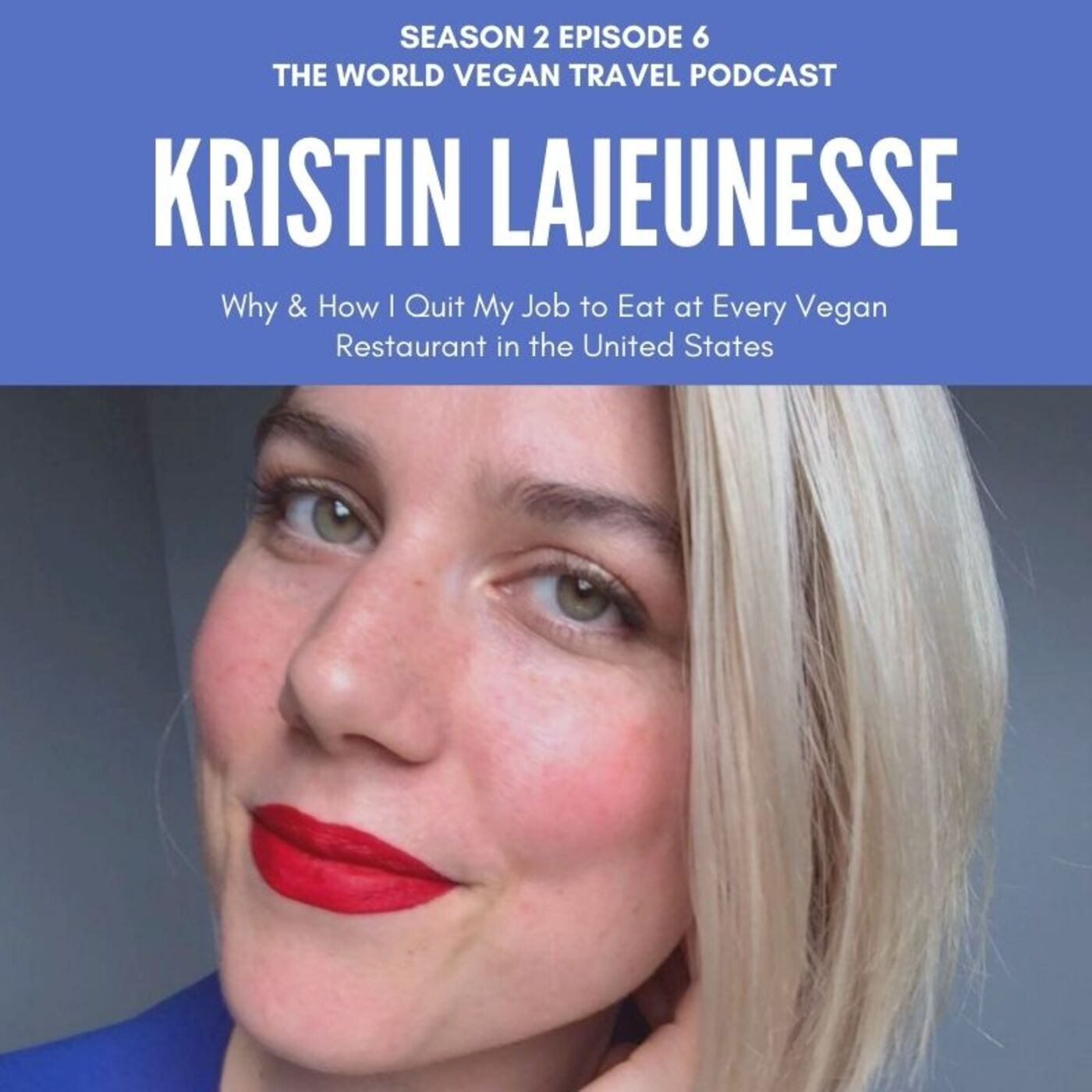 S2 Ep 6 | Why & How I Quit My Job to Eat at Every Vegan Restaurant in the United States | Kristin Lajeunesse