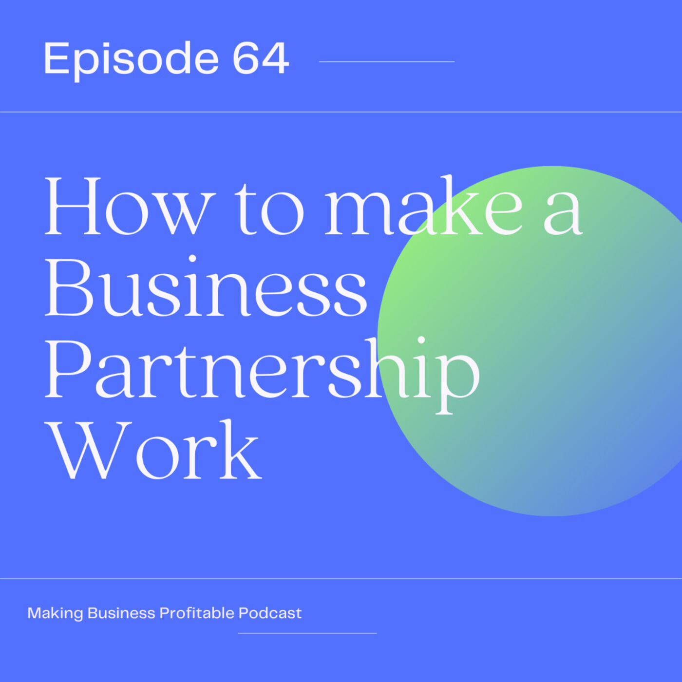 Episode 64 - How to make a Business Partnership Work