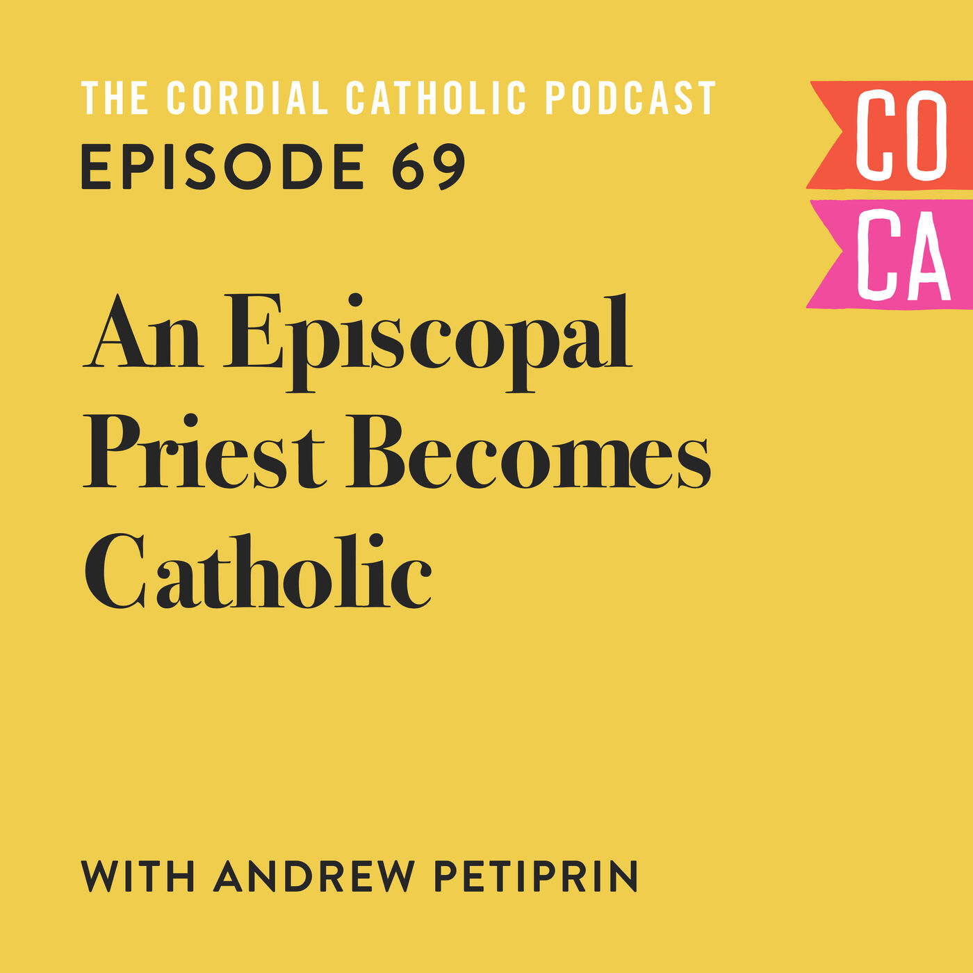 069: An Episcopal Priest Becomes Catholic (w/ Andrew Petiprin)