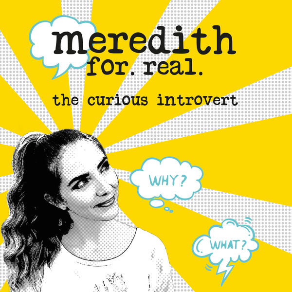 meredith for real: the curious introvert Podcast Artwork Image