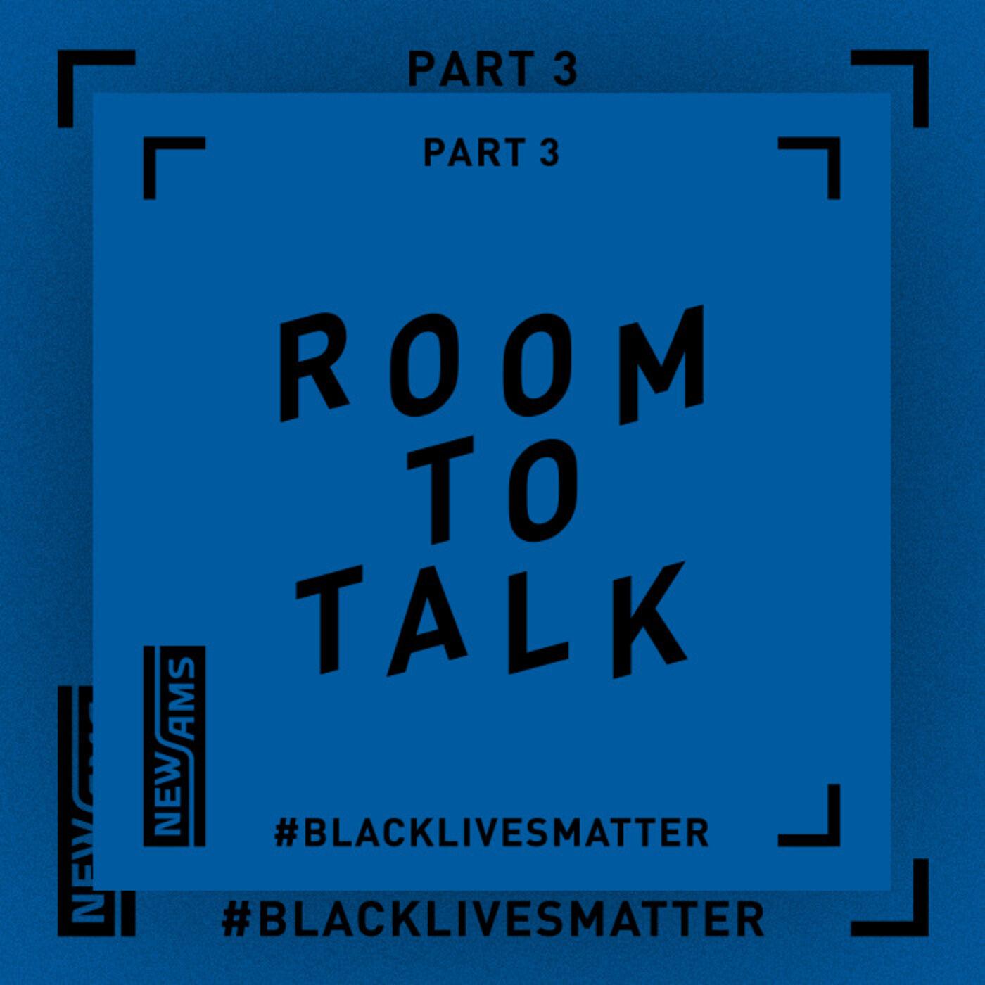 Room to Talk: Black Lives Matter Part 3