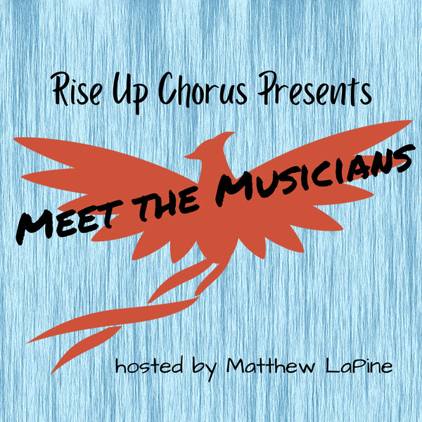 """Rise Up Chorus Presents """"Meet the Musicians"""" Podcast Artwork Image"""
