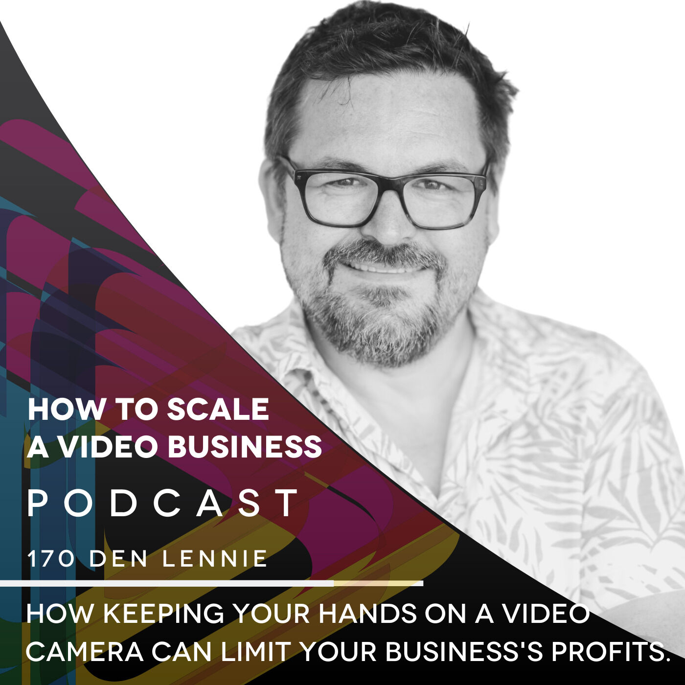 How keeping your hands on a video camera can limit your business's profits. EP #170 - Den Lennie