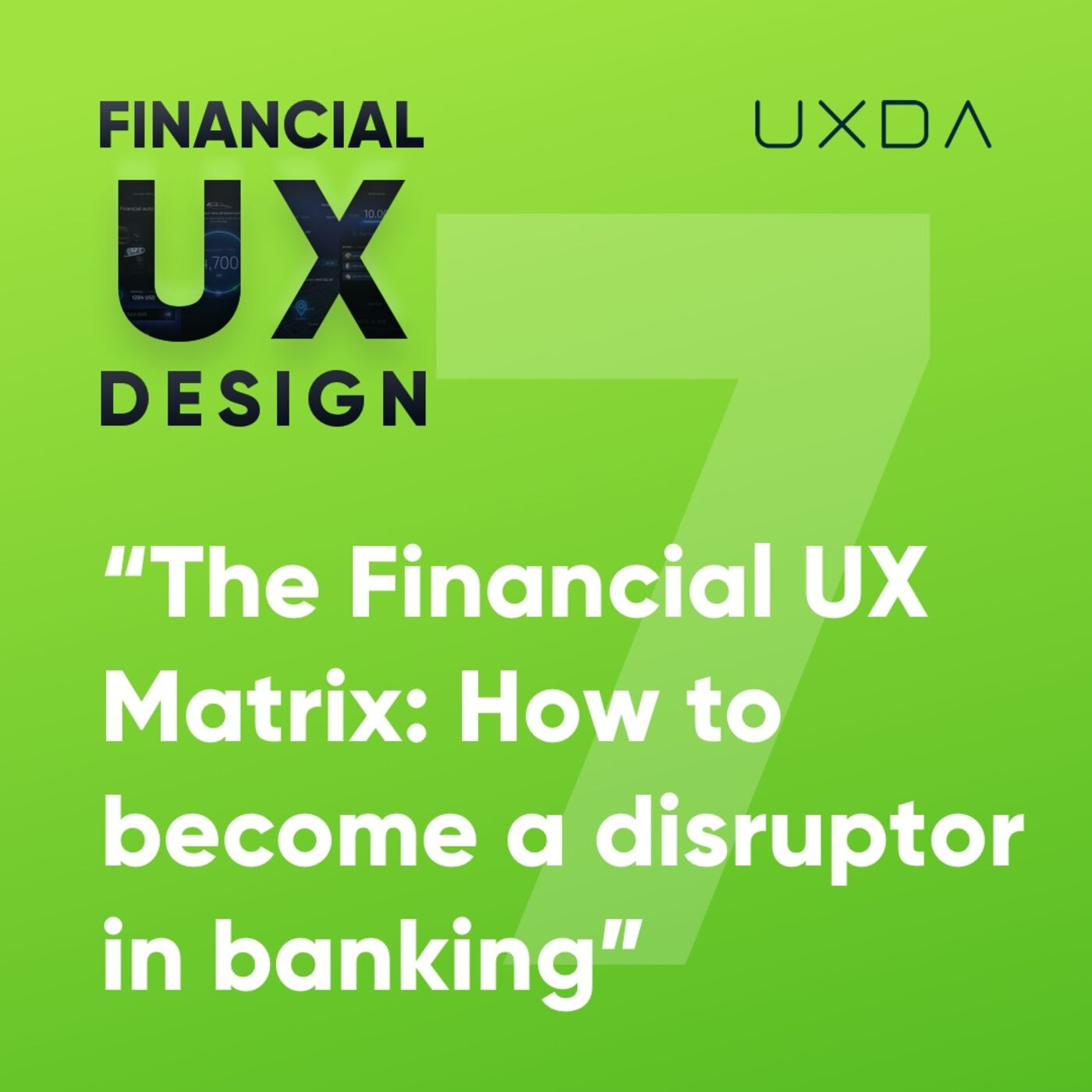 #7 How to Become a Disruptor in Banking: The Financial UX Matrix