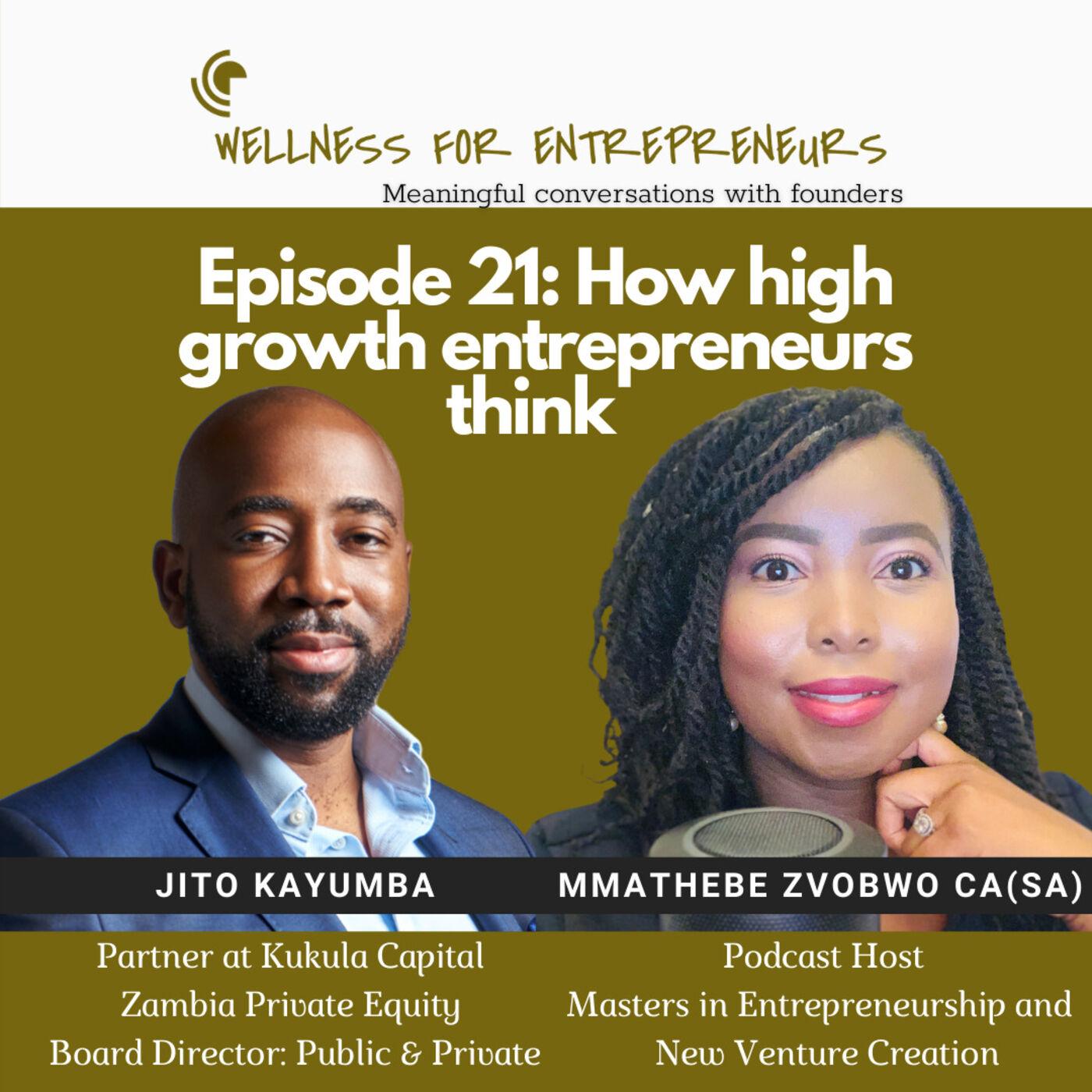 Episode 21: How high growth entrepreneurs think, with Jito Kayumba