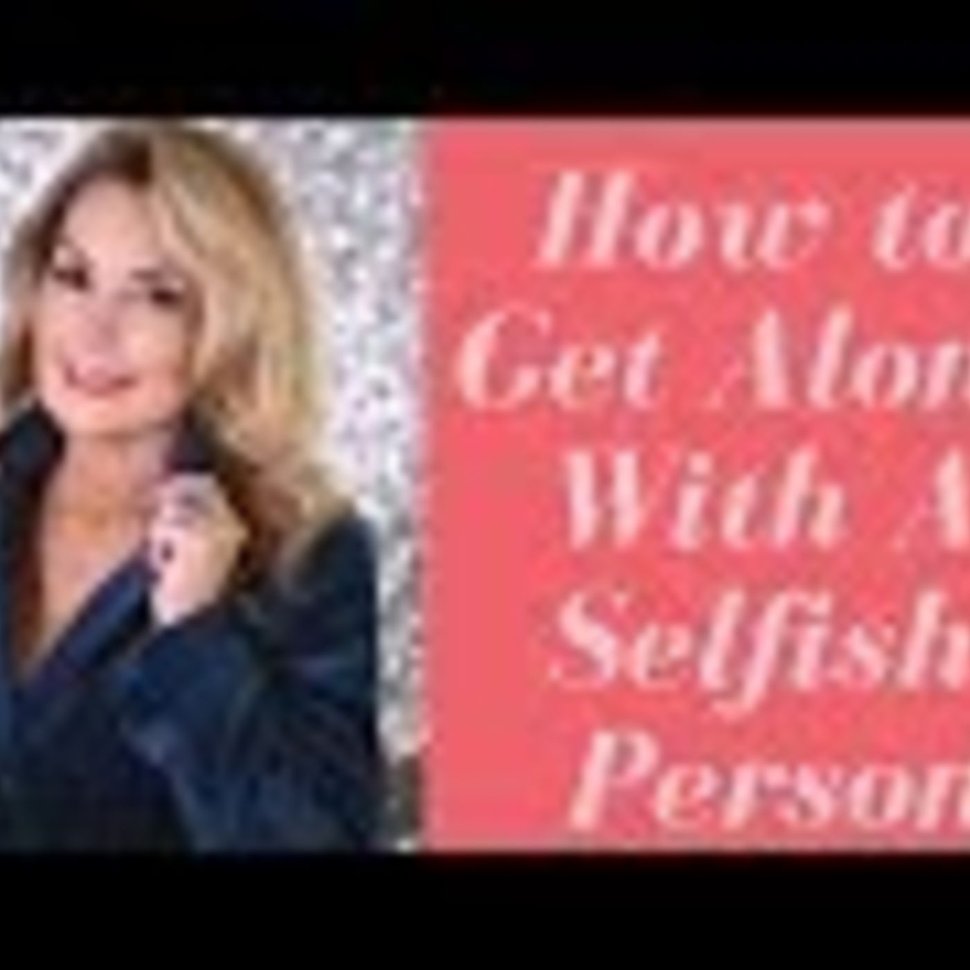 How To Live With A Selfish Person