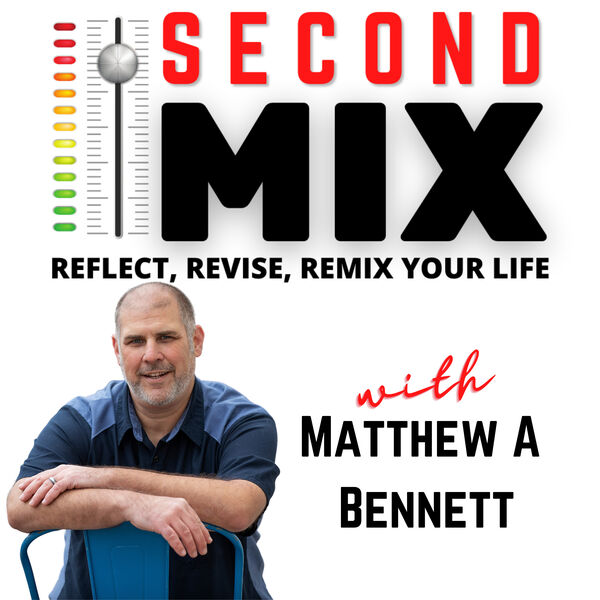 Second Mix - Reflect, Revise, and Remix Your Life Podcast Artwork Image