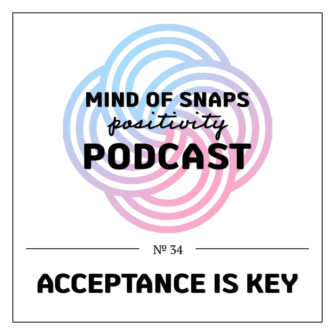"Mind of Snaps - Positivity Podcast   Ep. 34 - ""Acceptance Is Key"""