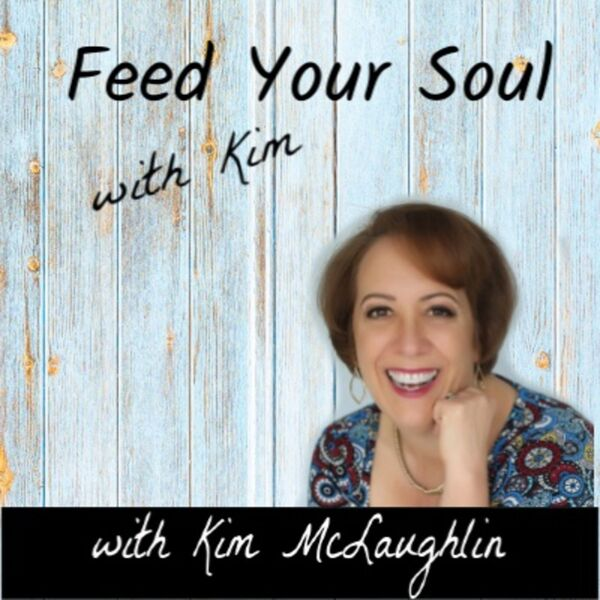 Feed Your Soul with Kim Podcast Artwork Image