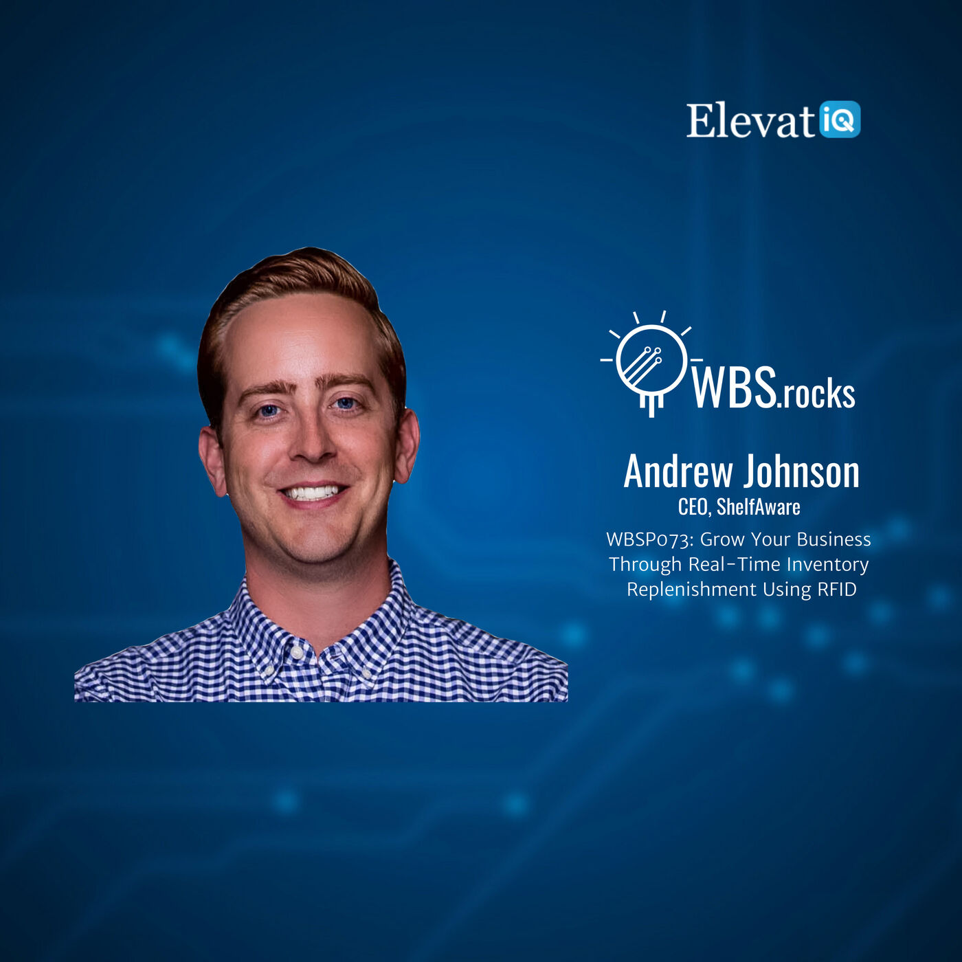 WBSP073: Grow Your Business Through Real-Time Inventory Replenishment Using RFID w/ Andrew Johnson