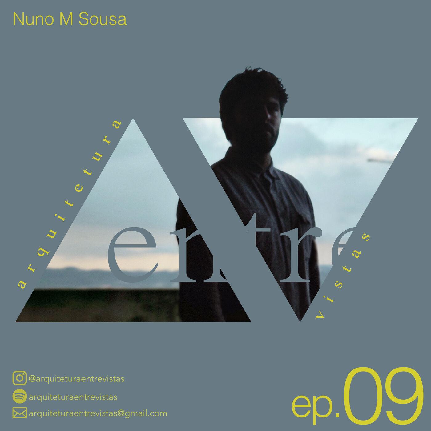 EP.9 Nuno M Sousa, Arquitetura Entre Vistas