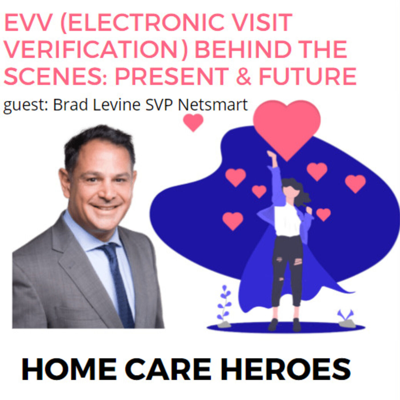 EVV (Electronic Visit Verification) Behind the scenes: Present & Future with Brad Levine from Netsmart