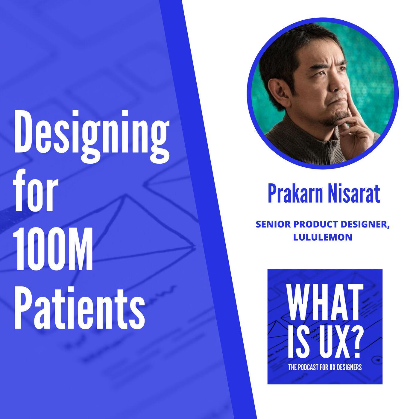 S1E3 Designing for 100M Patients with Prak Nisarat