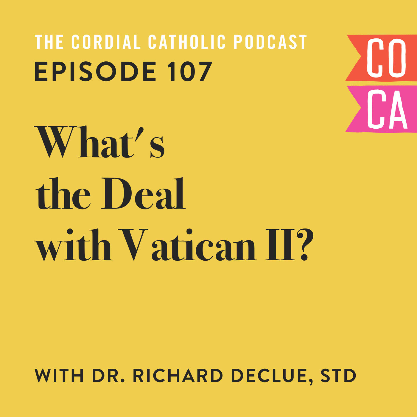 107: What's the Deal with Vatican II? (w/ Dr. Richard DeClue)