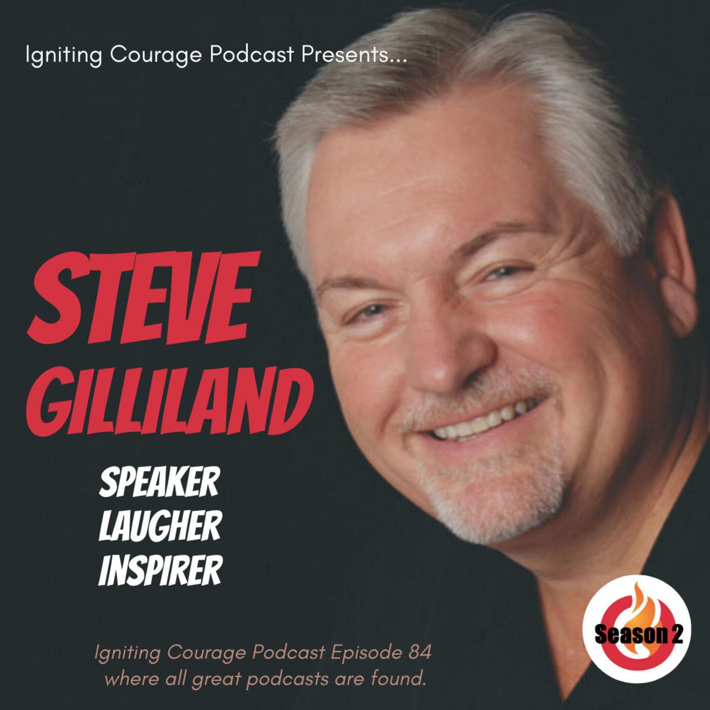 IGNITING COURAGE Podcast Episode 84: Steve Gilliand, Speaker, Laugher, Inspirer