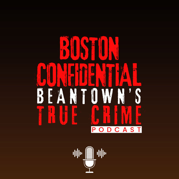 Boston Confidential Beantown's True Crime Podcast Podcast Artwork Image