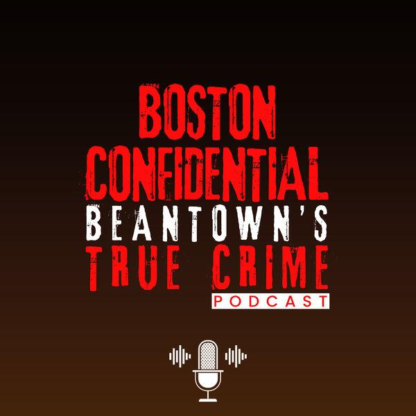 Boston Confidential Beantown's True Crime Podcast Podcast Artwork Image