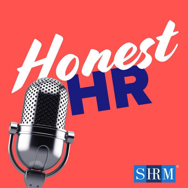 Honest HR: A Podcast from SHRM Spilling HR Truths Podcast Artwork Image